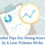 Helpful Tips For Doing Search In A Low-Volume Niche