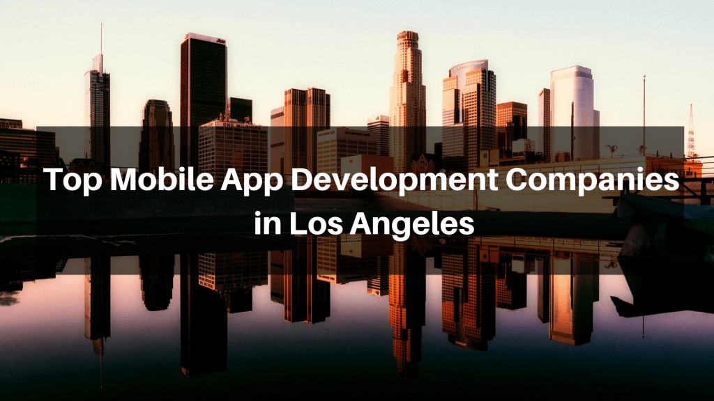 Top Mobile App Development Companies in Los Angeles